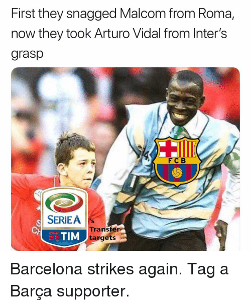 Barcelona, Soccer, and Sports: First they snagged Malcom from Roma  now they took Arturo Vidal from Inter's  grasp  FC B  SERIEA  TIM  Transfer  targets Barcelona strikes again. Tag a Barça supporter.