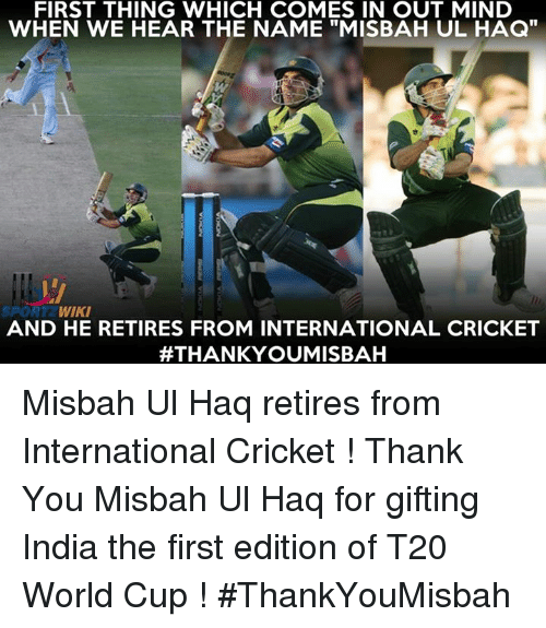 "t20 world cup: FIRST THING WHICH COMES IN OUT MIND  WHEN WE HEAR THE NAME ""MisBAH UL HAQ""  SPORT  WIKI  AND HE RETIRES FROM INTERNATIONAL CRICKET  #THANK YOUMISBAH Misbah Ul Haq retires from International Cricket ! Thank You Misbah Ul Haq for gifting India the first edition of T20 World Cup ! #ThankYouMisbah"