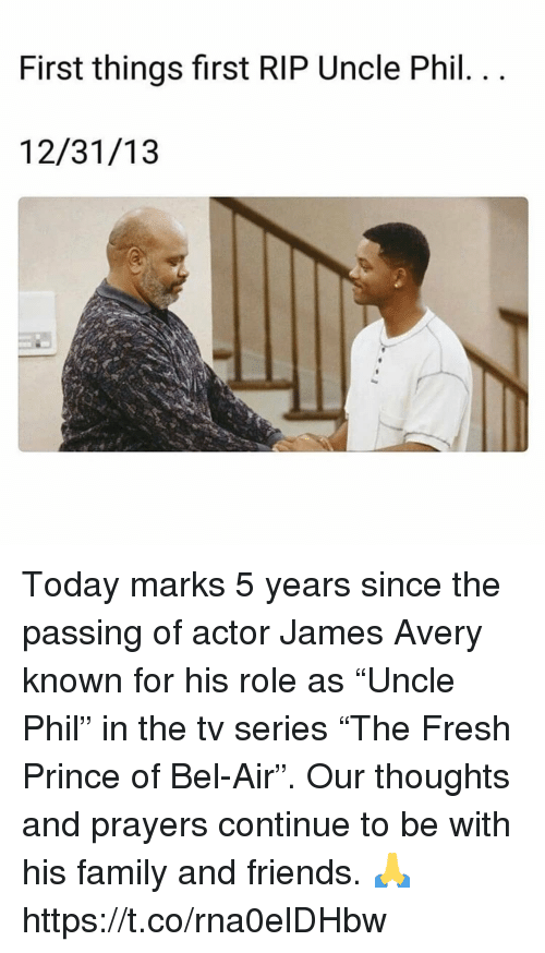 "Fresh Prince: First things first RIP Uncle Phil  12/31/13 Today marks 5 years since the passing of actor James Avery known for his role as ""Uncle Phil"" in the tv series ""The Fresh Prince of Bel-Air"". Our thoughts and prayers continue to be with his family and friends. 🙏 https://t.co/rna0elDHbw"