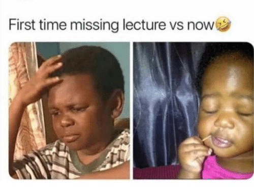 Time, First, and Now: First time missing lecture vs now
