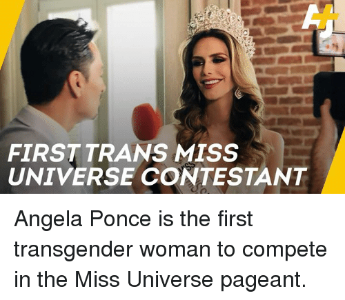 Memes, Miss Universe, and Transgender: FIRST TRANS MISS  UNIVERSE CONTESTANT Angela Ponce is the first transgender woman to compete in the Miss Universe pageant.