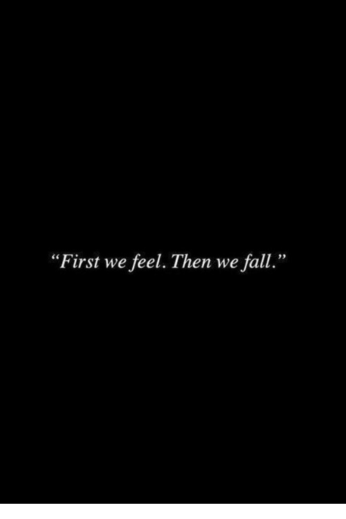 """Fall, First, and Feel: """"First we feel. Then we fall."""""""