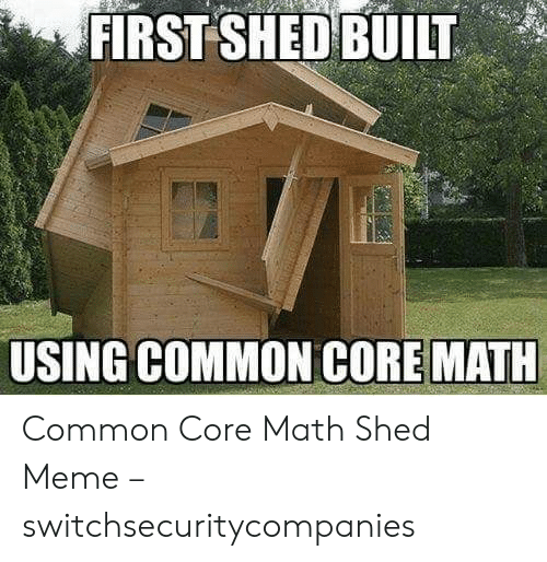 Common Core Math Meme: FİRSTSHEDEUIT  USING COMMON CORE MATH Common Core Math Shed Meme – switchsecuritycompanies