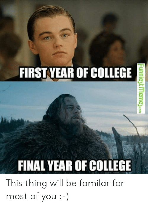 College, Com, and Will: FIRSTYEAR OF COLLEGE  FINAL YEAR OF COLLEGE  Funniest memey.com This thing will be familar for most of you :-)