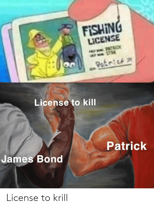 bond: FISHING  LICENSE  PATRIO  -STM  Patnick  License to kill  Patrick  James Bond  Re License to krill