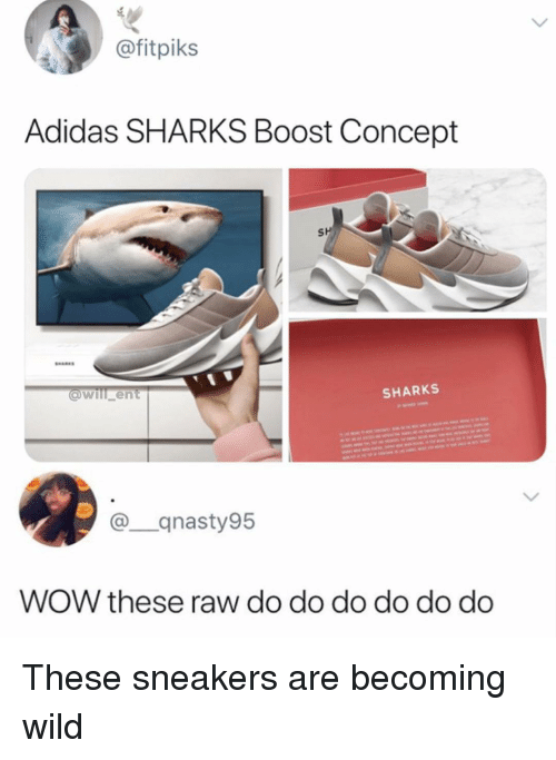 Adidas, Memes, and Sneakers: @fitpiks  Adidas SHARKS Boost Concept  SH  willent  SHARKS  @qnasty95  WOW these raw do do do do do do These sneakers are becoming wild