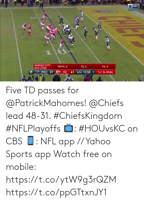 five: Five TD passes for @PatrickMahomes!  @Chiefs lead 48-31. #ChiefsKingdom #NFLPlayoffs  📺: #HOUvsKC on CBS 📱: NFL app // Yahoo Sports app Watch free on mobile: https://t.co/ytW9g3rQZM https://t.co/ppGTtxnJY1