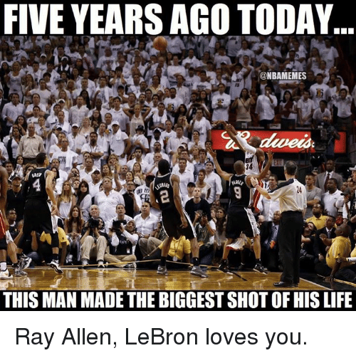 Life, Nba, and Lebron: FIVE YEARS AGO TODAY..  ONBAMEMES  13  34  GRE  THIS MAN MADE THE BIGGEST SHOT OF HIS LIFE Ray Allen, LeBron loves you.