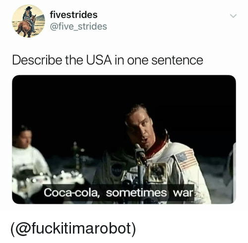 Coca-Cola, Dank Memes, and Usa: fivestrides  @five_strides  Describe the USA in one sentence  Coca-cola, sometimes war (@fuckitimarobot)