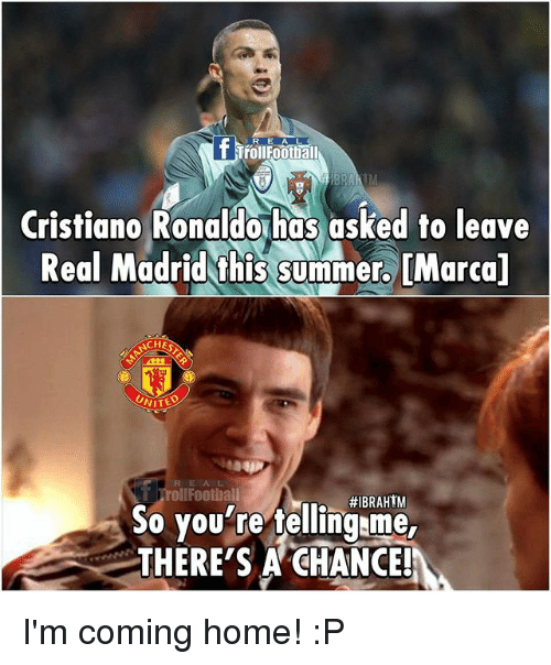Im Coming Home: fl  BRA  Cristiano Ronaldo has asked to leave  Real Madrid this summer. [Marcal  ACHES  UNITED  oll Football  So you're tellingame  THERE'S A CHANCE! I'm coming home! :P