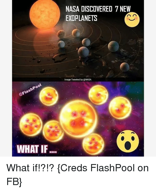 Memes, Nasa, and Discover: FlashPool  WHAT IF  NASA DISCOVERED 7 NEW  n n  EXOPLANETS  Image Tweeted by NASA What if!?!? {Creds FlashPool on FB}