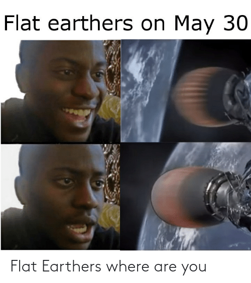 are you: Flat Earthers where are you