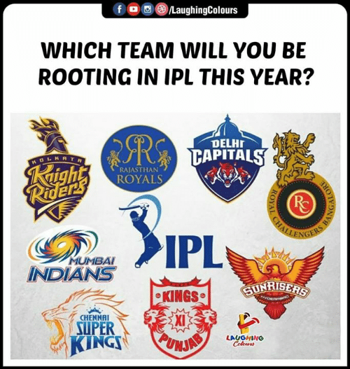 mumbai indians: fLaughingColours  WHICH TEAM WILL YOU BE  ROOTING IN IPL THIS YEAR?  DELH  K R T R  RAJASTHAN  ROYALS  MUMBAI  INDIANS  SUNRISE  CKINGS  CHENNAI  Xi  UPER  IN  LAUGHING  Celours
