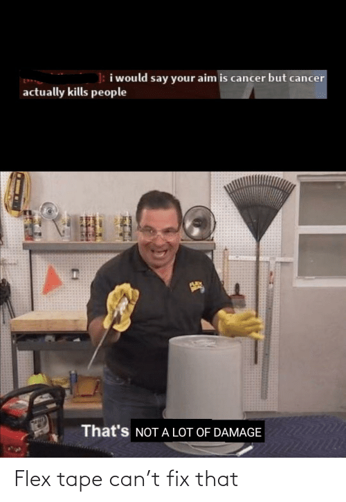 Flexing: Flex tape can't fix that
