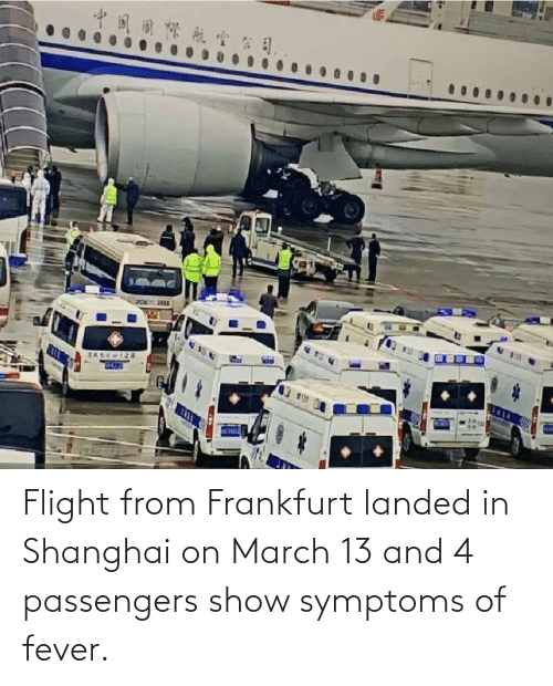 Passengers: Flight from Frankfurt landed in Shanghai on March 13 and 4 passengers show symptoms of fever.