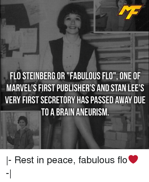 "Stanning: FLO STEINBERG OR ""FABULOUS FLO"", ONE OF  MARVEL'S FIRST PUBLISHER'S AND STAN LEE'S  VERY FIRST SECRETORY HAS PASSED AWAY DUE  TO A BRAIN ANEURISM 