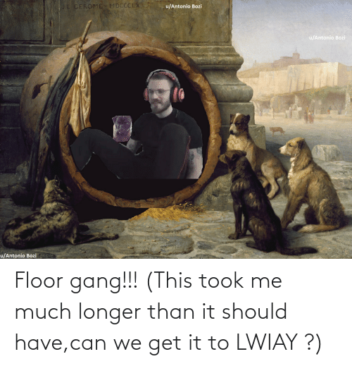 We Get It: Floor gang!!! (This took me much longer than it should have,can we get it to LWIAY ?)