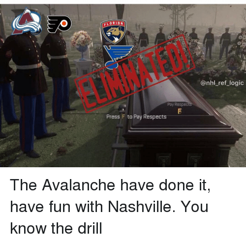 avalanche: FLORIDA  @nhl_ref_logic  Pay RespeC  Press F to Pay Respects The Avalanche have done it, have fun with Nashville. You know the drill
