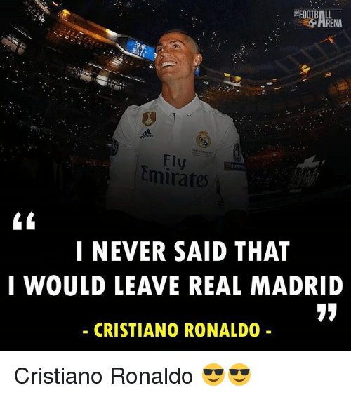 Cristiano Ronaldo, Memes, and Real Madrid: Fly  Emirate  I NEVER SAID THAT  I WOULD LEAVE REAL MADRID  CRISTIANO RONALDO Cristiano Ronaldo 😎😎