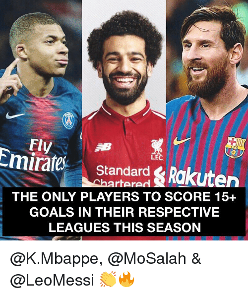 Mbappe: Fly  Emirate Standard Rakuten  LEC  hartere  THE ONLY PLAYERS TO SCORE 15+  GOALS IN THEIR RESPECTIVE  LEAGUES THIS SEASON @K.Mbappe, @MoSalah & @LeoMessi 👏🔥