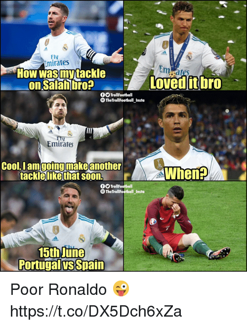 Memes, Soon..., and Cool: Fly  mirates  Em  Loved it bro  How wasmytackle  on Salan bro?L  OTrollFootball  TheTrollFootball Insto  Emirates  Cool, I am going make another  tacklelike that soon.  r  O TrollFootball  TheTrollFootball Insta  15th Jun  Portugalvs Spain Poor Ronaldo 😜 https://t.co/DX5Dch6xZa