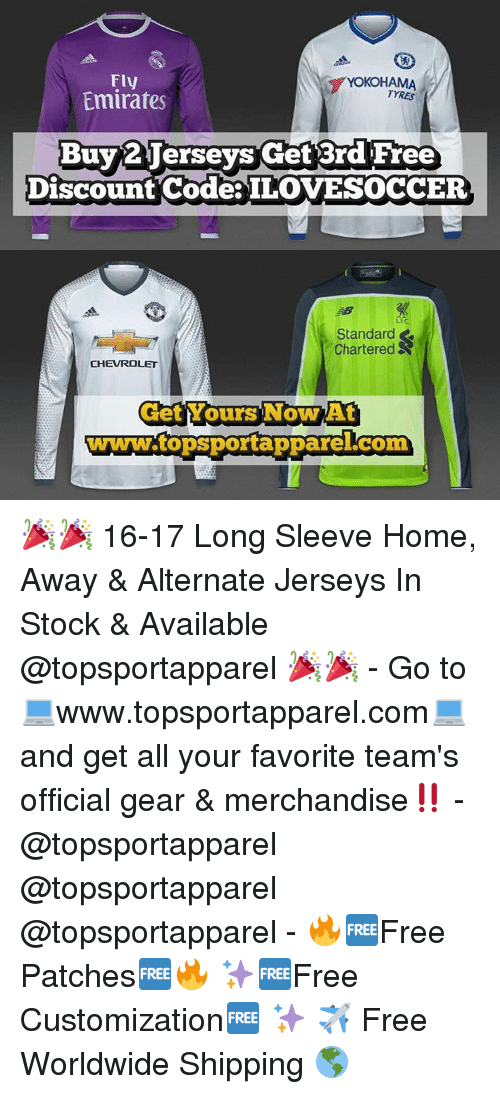 Home Away: Fly  TYRES  Emirates  Buy Jerseys Get 3rd Free  Discount Code ILOVESOCCER  Standard  &  Chartered  CHEVROLET  Get Yours Now At  VANANATtopsportapparel Conn 🎉🎉 16-17 Long Sleeve Home, Away & Alternate Jerseys In Stock & Available @topsportapparel 🎉🎉 - Go to 💻www.topsportapparel.com💻 and get all your favorite team's official gear & merchandise‼️ - @topsportapparel @topsportapparel @topsportapparel - 🔥🆓Free Patches🆓🔥 ✨🆓Free Customization🆓 ✨ ✈️ Free Worldwide Shipping 🌎