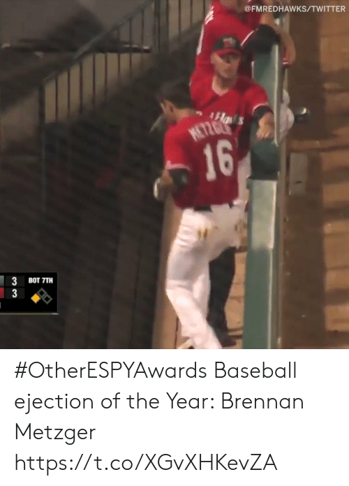 Baseball, Sports, and Twitter: @FMREDHAWKS/TWITTER  16  3 BOT TTH #OtherESPYAwards  Baseball ejection of the Year: Brennan Metzger https://t.co/XGvXHKevZA