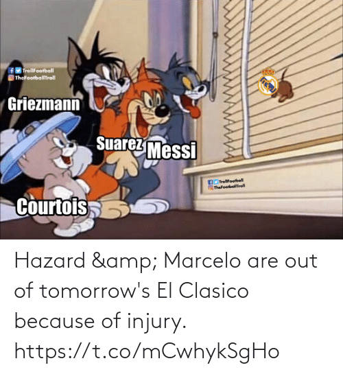 Griezmann: fMTrollFootball  TheFootballTroll  Griezmann  Suarez Messi  Troliloobll  Thefootbelfrell  Courtois Hazard & Marcelo are out of tomorrow's El Clasico because of injury. https://t.co/mCwhykSgHo