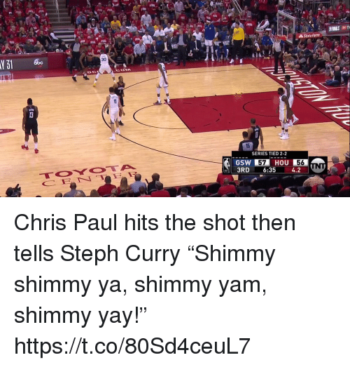 "Chris Paul, Memes, and Statefarm: FNALS  StateFarm  30  SERIES TIED 2-2  GSW 57 HOU  56  3RD 6:35 4.2 Chris Paul hits the shot then tells Steph Curry ""Shimmy shimmy ya, shimmy yam, shimmy yay!""    https://t.co/80Sd4ceuL7"