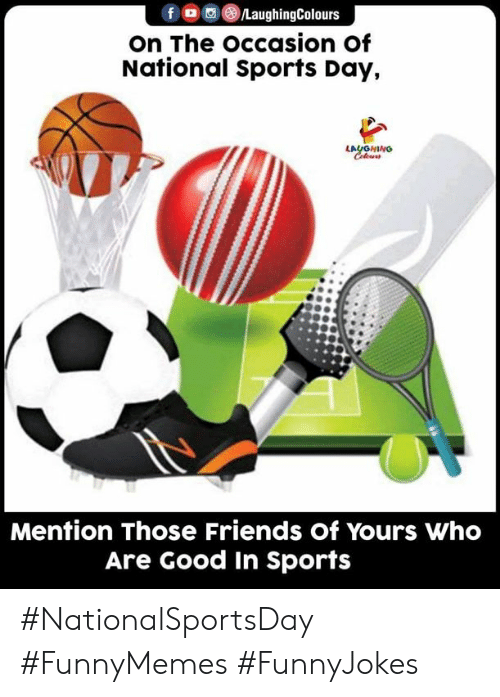 Indianpeoplefacebook: fo@®LaughingColours  on The occasion of  National Sports Day,  LAUGNING  Celews  Mention Those Friends of Yours Who  Are Good In Sports #NationalSportsDay #FunnyMemes #FunnyJokes