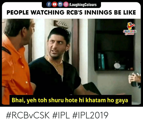 Bhai: fO 0 8LaughingColours  PEOPLE WATCHING RCB'S INNINGS BE LIKE  Bhai, yeh toh shuru hote hi khatam ho gaya #RCBvCSK #IPL #IPL2019