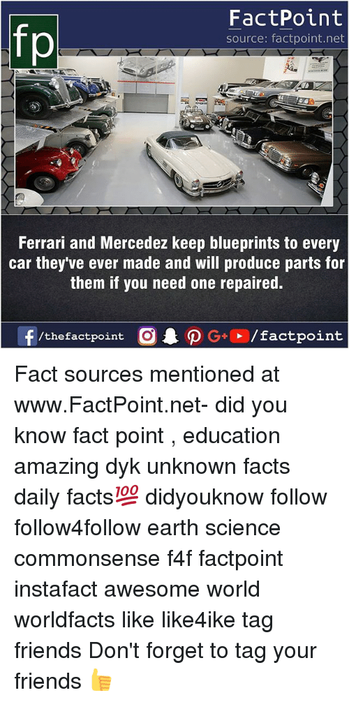earthing: fo  FactPoint  source: factpoint.net  Ferrari and Mercedez keep blueprints to every  car they ve ever made and will produce parts for  them if you need one repaired. Fact sources mentioned at www.FactPoint.net- did you know fact point , education amazing dyk unknown facts daily facts💯 didyouknow follow follow4follow earth science commonsense f4f factpoint instafact awesome world worldfacts like like4ike tag friends Don't forget to tag your friends 👍