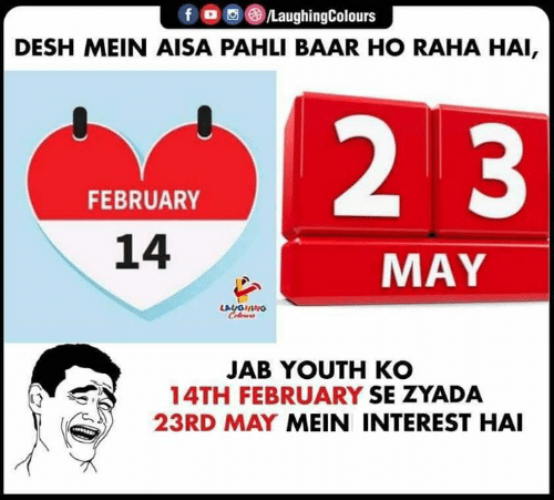 Youth, Indianpeoplefacebook, and May: fO/LaughingColours  DESH MEIN AISA PAHLI BAAR HO RAHA HAI,  2 3  FEBRUARY  14  MAY  LAUGHNG  JAB YOUTH KO  14TH FEBRUARY SE ZYADA  23RD MAY MEIN INTEREST HAI