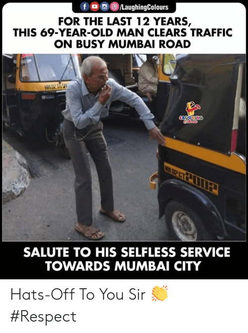 Salute: fo  LaughingColours  FOR THE LAST 12 YEARS,  THIS 69-YEAR-OLD MAN CLEARS TRAFFIC  ON BUSY MUMBAI ROAD  LAYGHING  leurs  SALUTE TO HIS SELFLESS SERVICE  TOWARDS MUMBAI CITY Hats-Off To You Sir 👏 #Respect