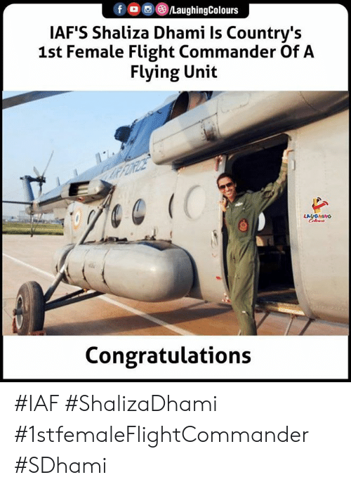 Indianpeoplefacebook: fo LaughingColours  IAF'S Shaliza Dhami Is Country's  1st Female Flight Commander Of A  Flying Unit  KRFORDE  (C  LAYGHING  Celeurs  Congratulations #IAF #ShalizaDhami #1stfemaleFlightCommander #SDhami