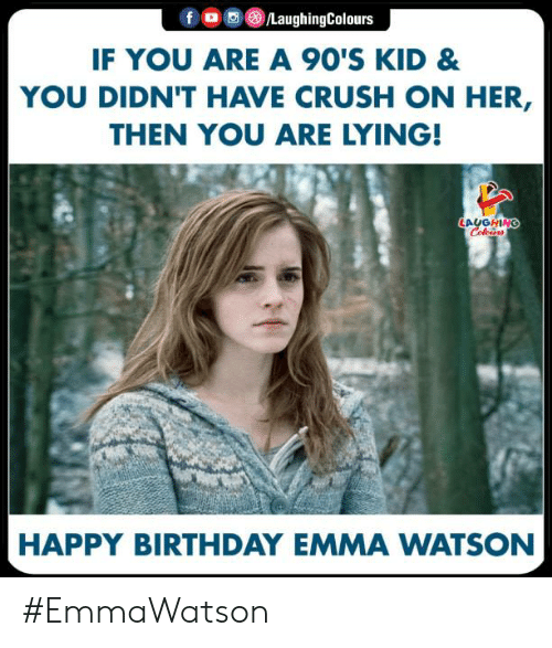 90s kid: fO/LaughingColours  IF YOU ARE A 90'S KID &  YOU DIDN'T HAVE CRUSH ON HER,  THEN YOU ARE LYING!  LALGHN  HAPPY BIRTHDAY EMMA WATSON #EmmaWatson