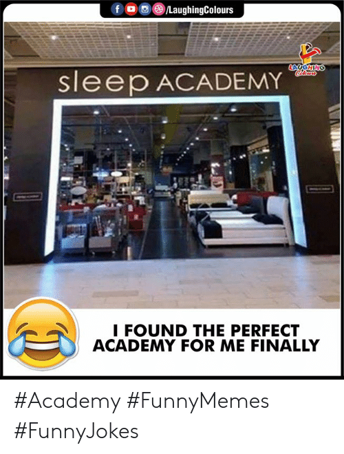 Indianpeoplefacebook: fo LaughingColours  LACGHING  Celours  sleep ACADEMY  I FOUND THE PERFECT  ACADEMY FOR ME FINALLY #Academy #FunnyMemes #FunnyJokes