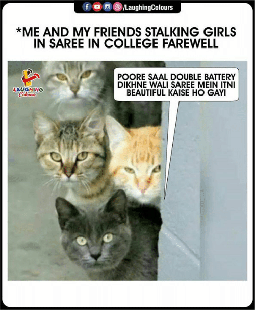 Beautiful, College, and Friends: fo  /LaughingColours  *ME AND MY FRIENDS STALKING GIRLS  IN SAREE IN COLLEGE FAREWELL  POORE SAAL DOUBLE BATTERY  DIKHNE WALI SAREE MEIN ITNI  BEAUTIFUL KAISE HO GAYI  LAUGHING  Celeurs