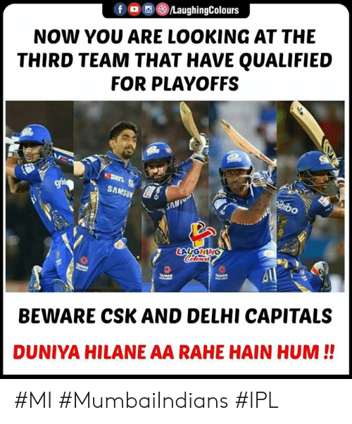 hum: fO/LaughingColours  NOW YOU ARE LOOKING AT THE  THIRD TEAM THAT HAVE QUALIFIED  FOR PLAYOFFS  SAMSU  AN  BEWARE CSK AND DELHI CAPITALS  DUNIYA HILANE AA RAHE HAIN HUM!! #MI #MumbaiIndians #IPL