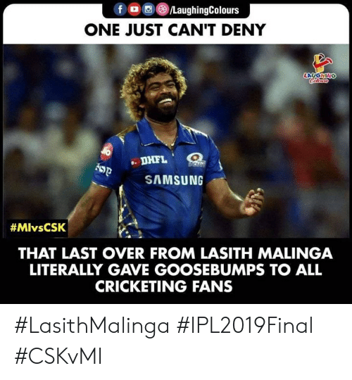 Samsung, Indianpeoplefacebook, and Goosebumps: fO/LaughingColours  ONE JUST CAN'T DENY  LAUGHIN  DHFL  SAMSUNG  #MlvsCSK  THAT LAST OVER FROM LASITH MALINGA  LITERALLY GAVE GOOSEBUMPS TO ALL  CRICKETING FANS #LasithMalinga #IPL2019Final #CSKvMI