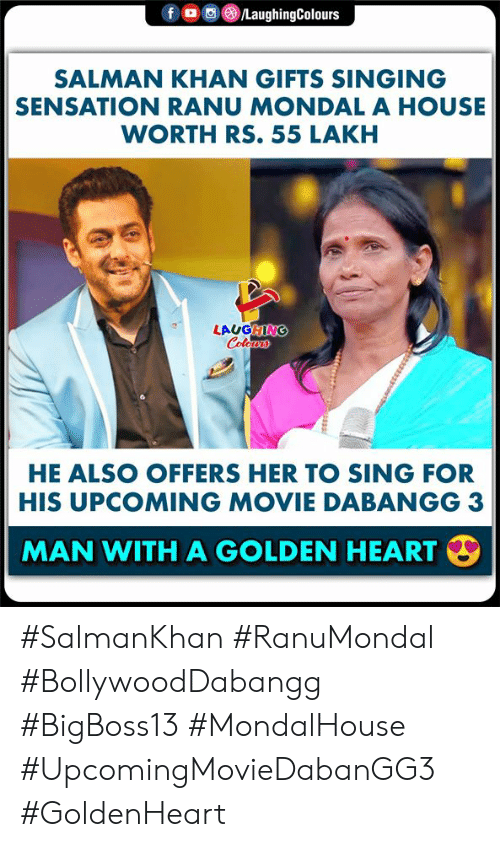 Indianpeoplefacebook: fo LaughingColours  SALMAN KHAN GIFTS SINGING  SENSATION RANU MONDAL A HOUSE  WORTH RS. 55 LAKH  LAUGHING  Colows  HE ALSO OFFERS HER TO SING FOR  HIS UPCOMING MOVIE DABANGG 3  MAN WITH A GOLDEN HEART  33333 #SalmanKhan #RanuMondal #BollywoodDabangg #BigBoss13 #MondalHouse #UpcomingMovieDabanGG3 #GoldenHeart