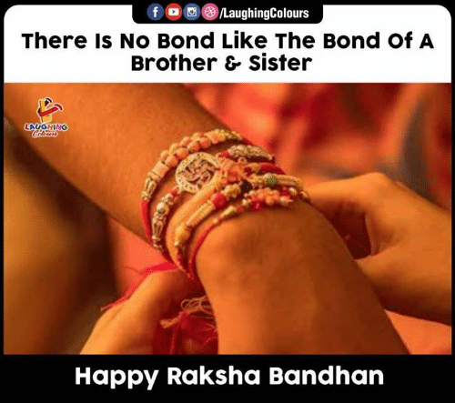 Happy, Indianpeoplefacebook, and Bond: fo  LaughingColours  There Is No Bond Like The Bond Of A  Brother & sister  LAUGHING  Colours  Happy Raksha Bandhan