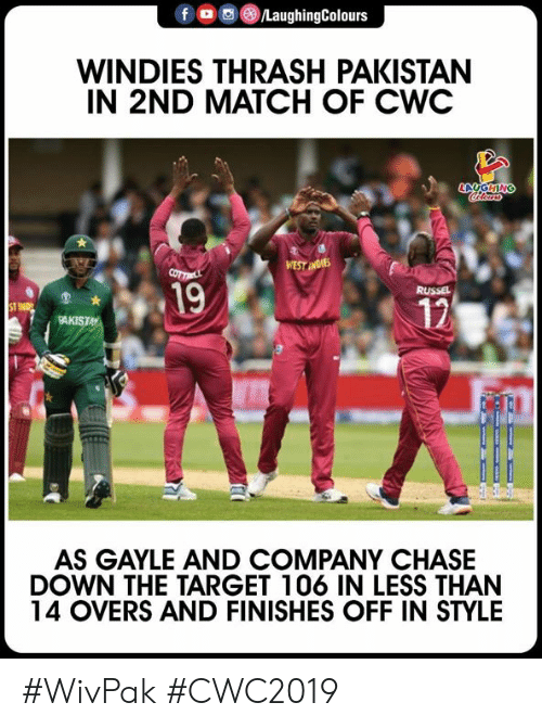 thrash: fo/LaughingColours  WINDIES THRASH PAKISTAN  IN 2ND MATCH OF CWC  19  12  KISTA  AS GAYLE AND COMPANY CHASE  DOWN THE TARGET 106 IN LESS THAN  14 OVERS AND FINISHES OFF IN STYLE #WivPak #CWC2019