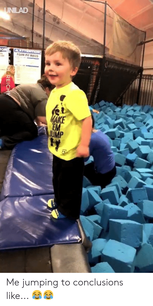 Jumping To Conclusions: FOAM PIT RULES  EM  UMP Me jumping to conclusions like... 😂😂
