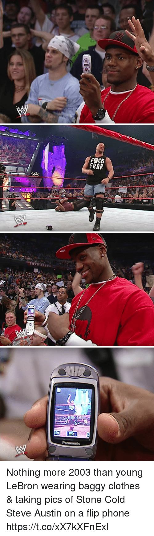 cold-steve-austin: FOCK  FeAR   UND   Panasonic Nothing more 2003 than young LeBron wearing baggy clothes & taking pics of Stone Cold Steve Austin on a flip phone https://t.co/xX7kXFnExI