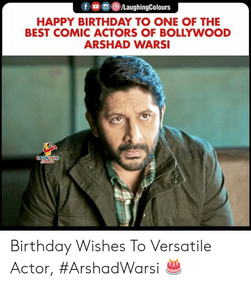 Bollywood: fOLaughingColours  HAPPY BIRTHDAY TO ONE OF THE  BEST COMIC ACTORS OF BOLLYWOOD  ARSHAD WARSI  GHI Birthday Wishes To Versatile Actor, #ArshadWarsi 🎂