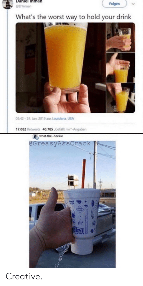 The Worst, Louisiana, and Usa: Folgen  D1nman  What's the worst way to hold your drink  05:42-24 Jan 2019 aus Louisiana USA  17.082 Retweets 40.785.Gefallt mir-Angaben  what-the-heckie  @GreasyAsscrack Creative.
