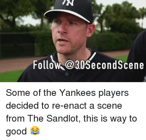 Memes, The Sandlot, and 🤖: Follow @30 SecondScene Some of the Yankees players decided to re-enact a scene from The Sandlot, this is way to good 😂