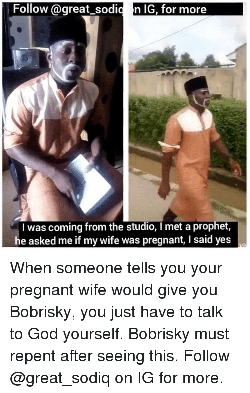 Pregnant Wife: Follow @great_ sodi  n IG, for more  I was coming from the studio, I met a prophet  he asked me if my wife was pregnant, I said yes When someone tells you your pregnant wife would give you Bobrisky, you just have to talk to God yourself. Bobrisky must repent after seeing this. Follow @great_sodiq on IG for more.
