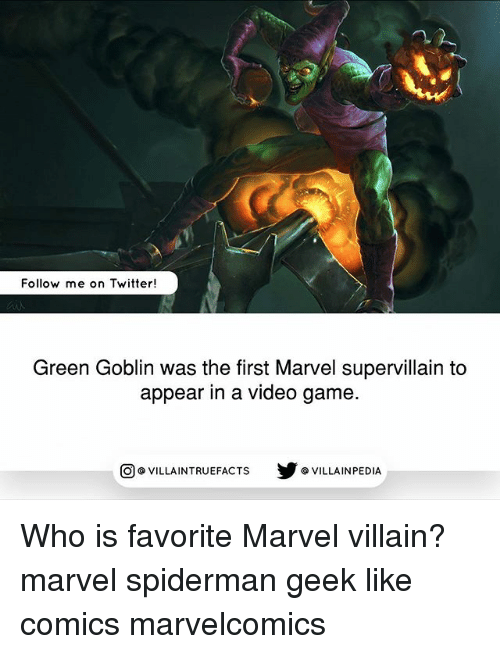 videos games: Follow me on Twitter!  Green Goblin was the first Marvel supervillain to  appear in a video game.  回@VILLA IN TRUEFACTS  步@VILLA IN PEDI Who is favorite Marvel villain? marvel spiderman geek like comics marvelcomics